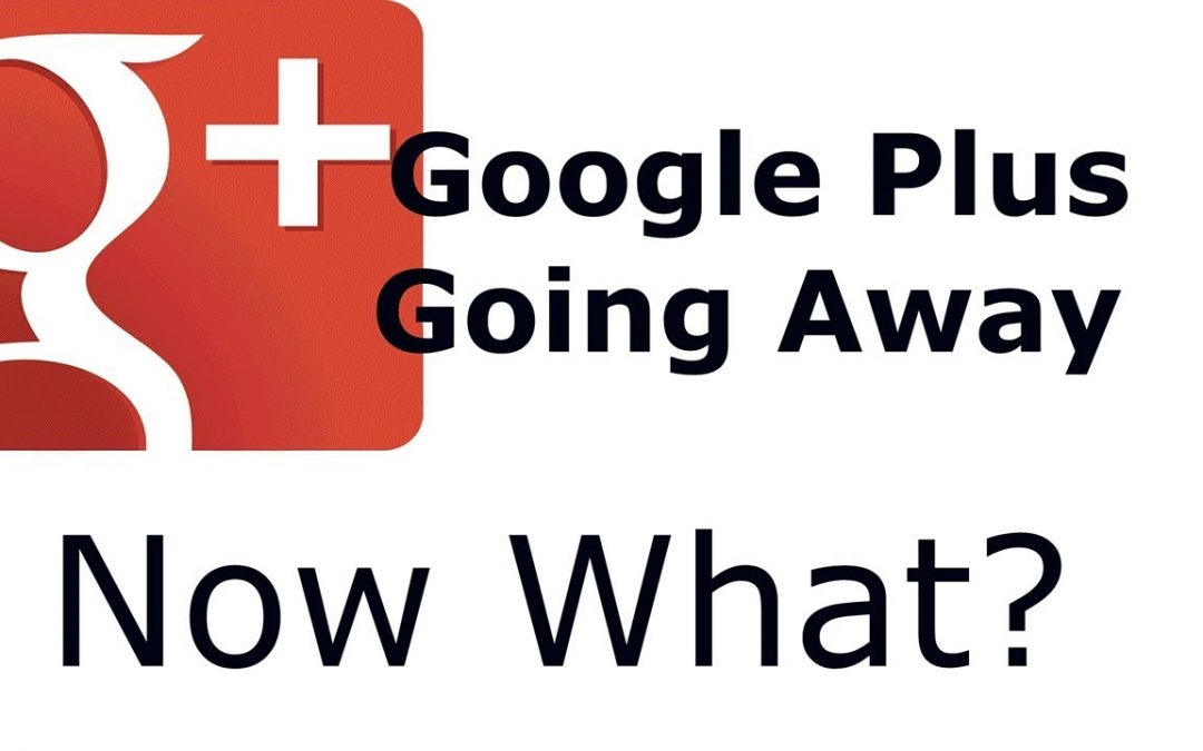 Google+ Plus is going away!